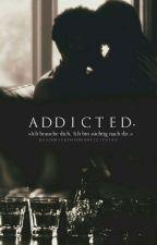 Addicted | wird überarbeitet und in der neuen version wieder gepostet! by unticipated