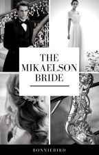 The Mikaelson Bride by bonniebird