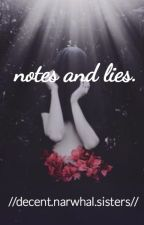 notes and lies. by decentnarwhalsisters