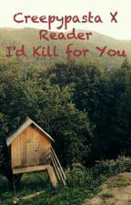 Creepypasta X Girl!Reader : I'd Kill for You by JoJoFV