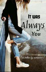 It Was Always You  by asminc007