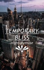 temporary bliss ➟ muke ✓ by nightskymuke