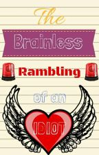 The Brainless Rambling of an Idiot by _badderthansatan_