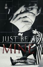 Just Be Mine [HunHan] [EXO FanFic] by EmmaPark1104