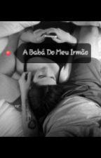 A Babá do Meu Irmão by AlineBettencourt14