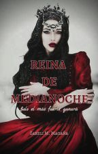 Reina de Medianoche © #Wattys2017 by sabethmm