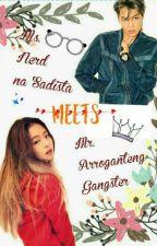 Ms.Nerd Na Sadista vs. Mr.Arroganteng Gangster by frizy_lie