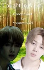 Caught In A Lie •Yoonmin•WATTYS2017 by Yoonmin321