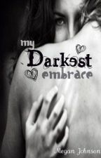 My Darkest Embrace by MeganCrashJohnson