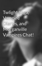 Twlight Saga, Vampire Diaries, and Morganville Vampires Chat! by thatwritersdream