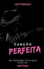 Canção Perfeita - CONCLUÍDO -  by Lucy_Moraes15