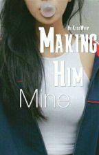 Making Him Mine by KuulWhiip