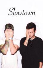 Slowtown || Joshler || by flxraltyler