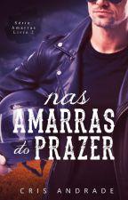 Nas Amarras do Prazer - Trilogia Nas Amarras Livro 3 by CrisAndradeBooks
