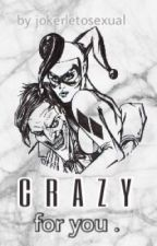 • Crazy For You • (joker x harley fanfic)  by jokerletosexual