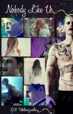 Nobody like Us [Joker & Tú] *Terminada* by TefhiiSwaggy