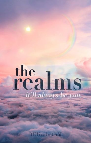 The Realms - Wattpad Featured Story by RElizabethM