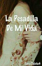 La pesadilla de Mi Vida by SaraZuleta4