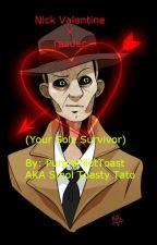Nick Valentine X reader (Your Sole Survivor) by PurplePilotToast