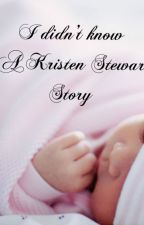 I Didn't Know- A Kristen Stewart Story by ComeSwim