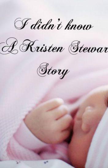 I Didn't Know- A Kristen Stewart Story