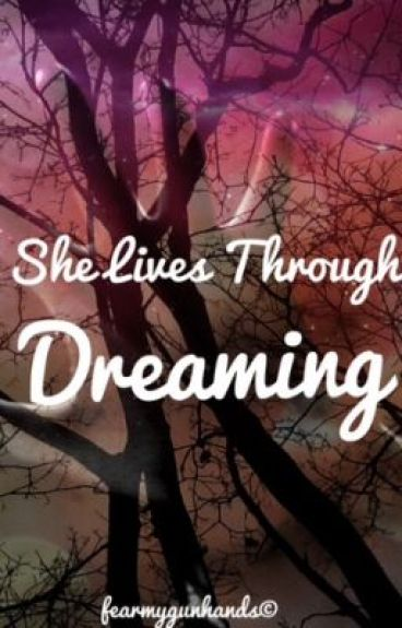 She Lives Through Dreaming by fearmygunhands