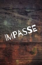 IMPASSE by 3cheeese