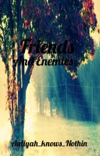 Friends And Enemies (Just Friends) by Get_A_Lyfe_Liyah