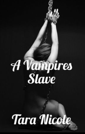 A Vampires Slave  by time_is_beauty21