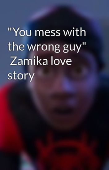 """You mess with the wrong guy""   Zamika love story"