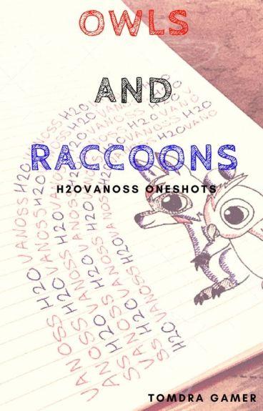 Owls and Raccoons - H2OVanoss Oneshots