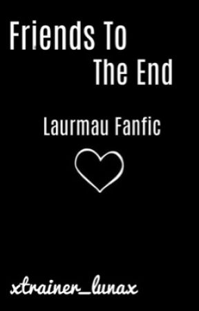 Friends To The End | A Larmau Fanfic (Going Thru a Thorough Edit) by xXLuna_Gaming18Xx