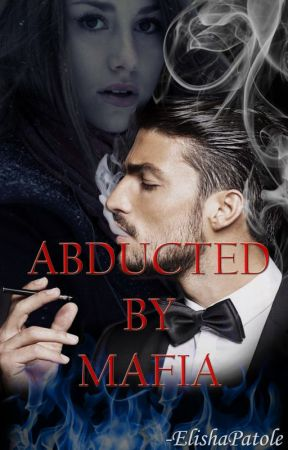 Abducted By Mafia. by ElishaPatole