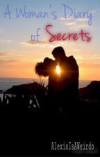 A Woman's Diary of Secrets (One Shots) by AlexisIsAWeirdo