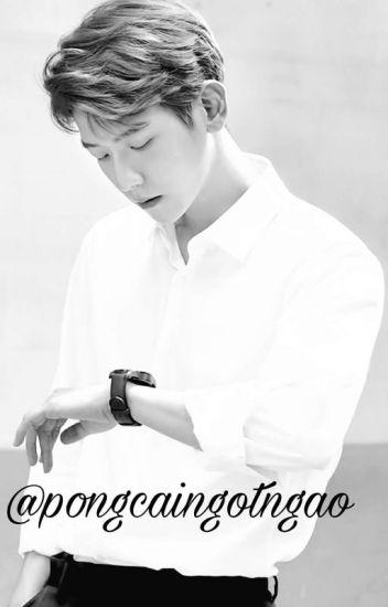 [PÔNG] ❣ [ChanBaek/ H] Want You (Tôi Muốn Thầy) (Hoàn)