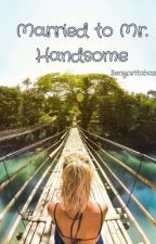 Married to Mr. Handsome (On-Going) by Senyoritahazel