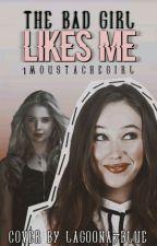 The Bad Girl Likes Me by 1MoustacheGirl
