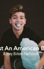 Just An American Boy: A Joey Birlem Fanfiction by joeyobsessed