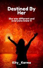 Destined by her by Kity_Karma