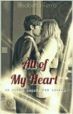All Of My Heart || Un cuore creato per amarla #Wattys2017 by Ibelieve93