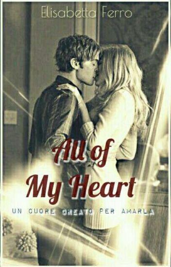 All Of My Heart || Un cuore creato per amarla