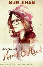 Loving can hurt and heal by nurjihannn