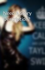 Need A Story Description? by lollipophihello