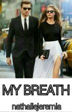 MY BREATH (CEO ♡ DOCTOR) by nathaliejeremia