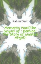 Memento Mori(The Sequel of : Demion; The Story of Wasted Angel) by RahmaDesti