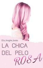 La chica del pelo rosa  by Ella_imagine_books