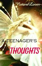 A Teenager's Thoughts  by -NatureLover-