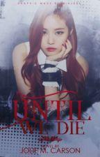Until We Die by sungyeol-