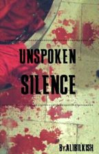 UNSPOKEN SILENCE  by ALIBILKISH