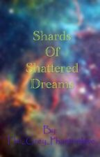 Shards Of Shattered Dreams by The_Grey_Phantomhive